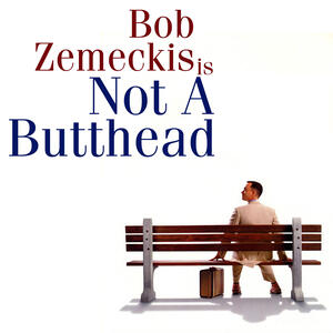 Bob Zemeckis is Not a Butthead