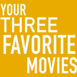 Your Three Favorite Movies