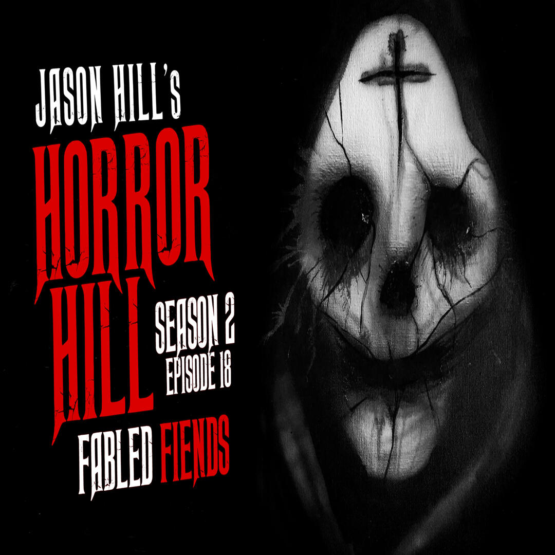"""18: S2E18 – """"Fabled Fiends"""" – Horror Hill"""
