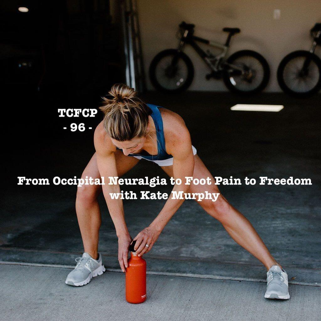 96: Episode 96 - From Occipital Neuralgia to Foot Pain to Freedom with Kate Murphy