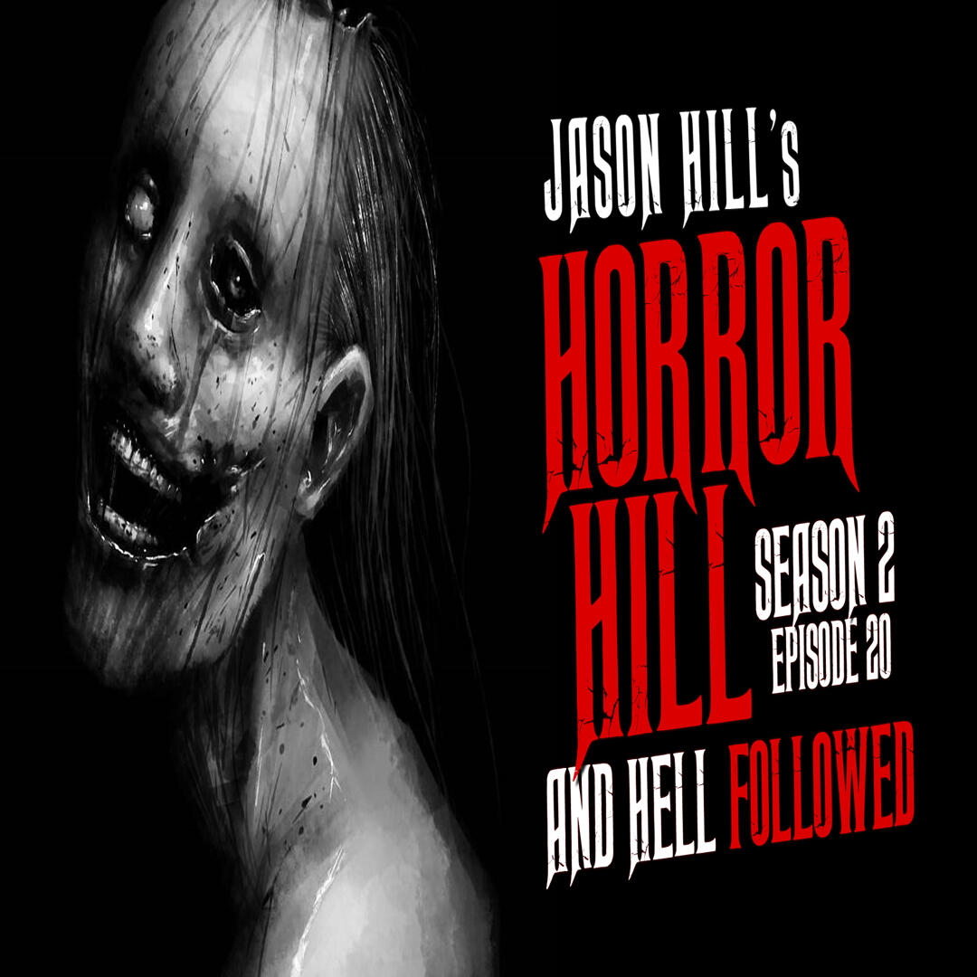 """20: S2E20 – """"And Hell Followed"""" – Horror Hill"""