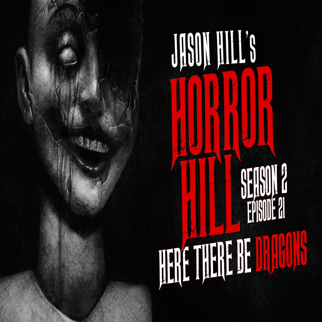 """21: S2E21 – """"Here There be Dragons"""" – Horror Hill"""