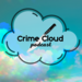 Crime Cloud Podcast