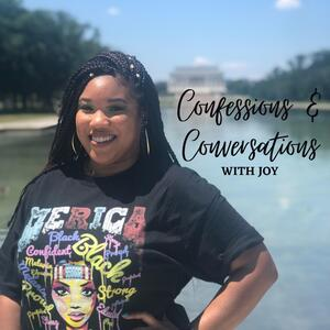 Confessions & Conversations with Joy