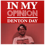 In My Opinion with Denton Day