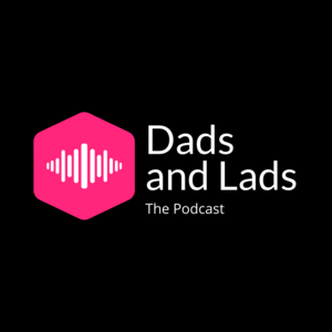 Dads and Lads the Podcast