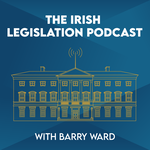 The Irish Legislation Podcast with Barry Ward