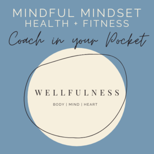 Wellfulness: Mindful Mindset + Fitness Coach in your Pocket