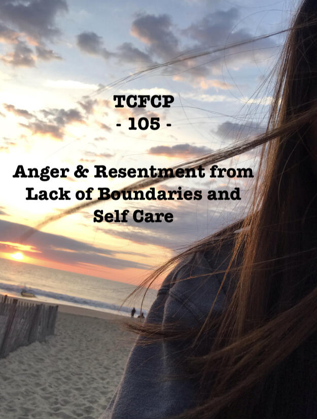 105: Episode 105 - Anger and Resentment From Lack of Boundaries and Self Care