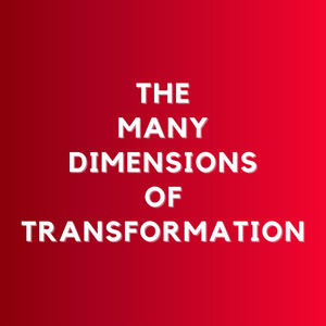 The Many Dimensions of Transformation