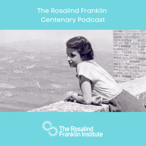 The Rosalind Franklin Centenary Podcast