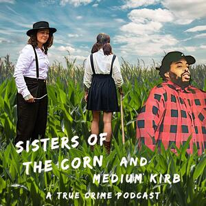 Sisters of the Corn- A True Crime & Curious Stories Podcast