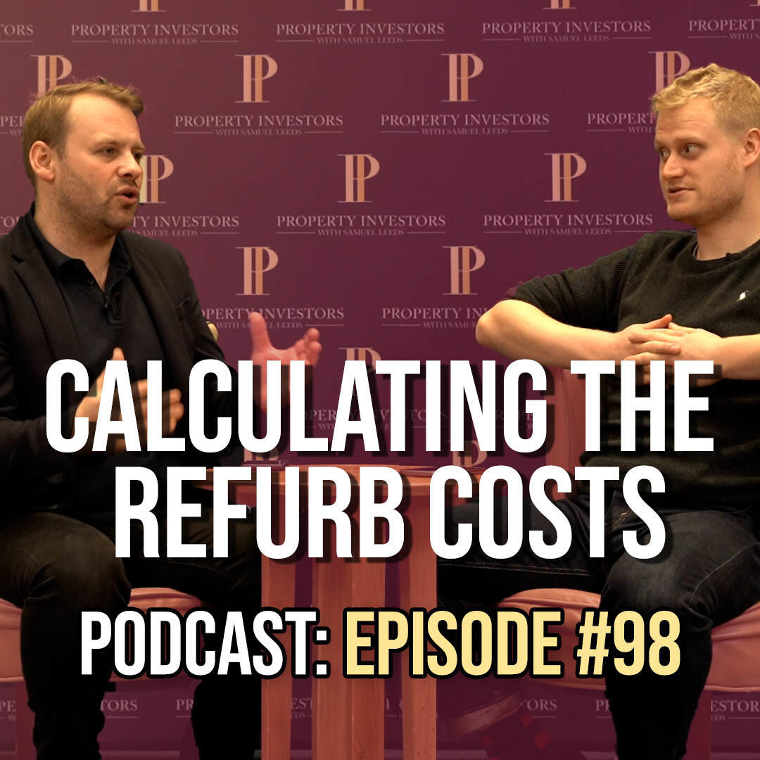 98: Calculating the Refurb Cost on a Buy Refurbish Refinance Property | Property Investors Podcast #98