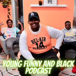 Young Funny and Black Podcast