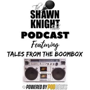 The Shawn Knight Show Podcast feat. Tales From The Boombox