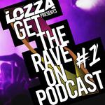 "Dj Lozza presents ""Get The Rave On"" Podcast"