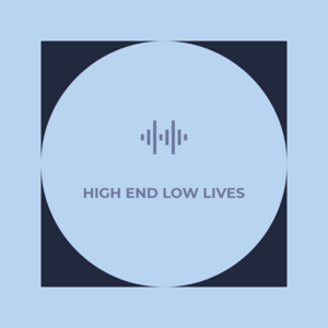 High End Low Lives