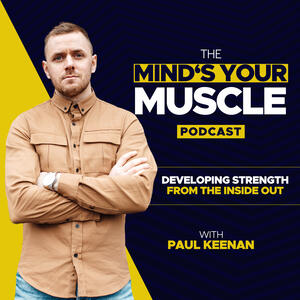 The Mind's Your Muscle Podcast