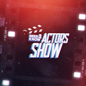 NEED2KNOW ACTORS SHOW
