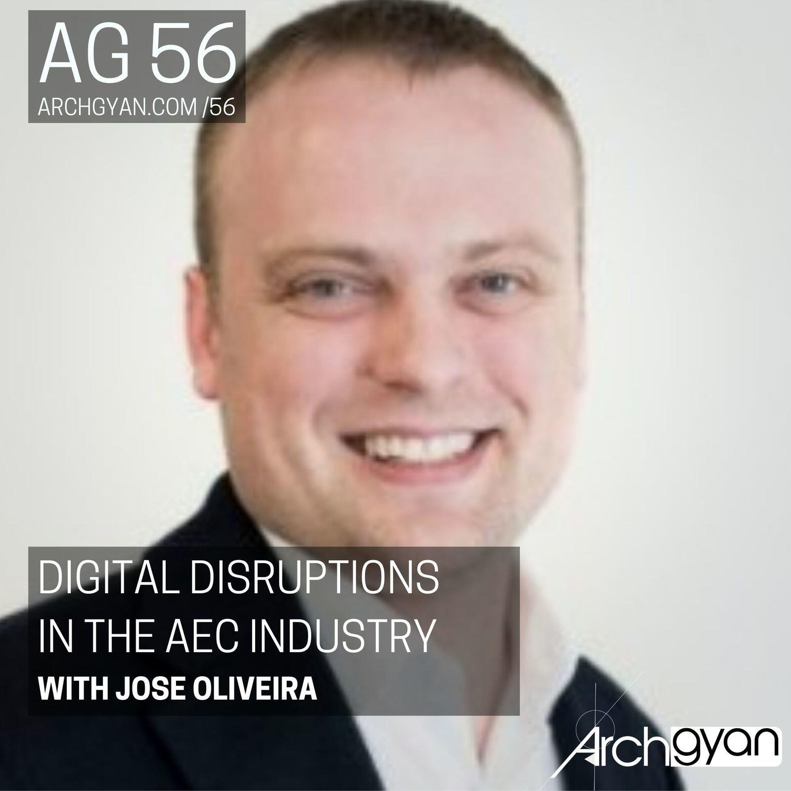 Digital Disruptions in the AEC Industry with Jose Oliveira | AG 56