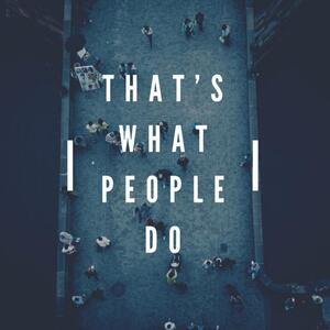 That's What People Do