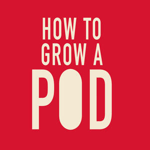 How to Grow a Pod