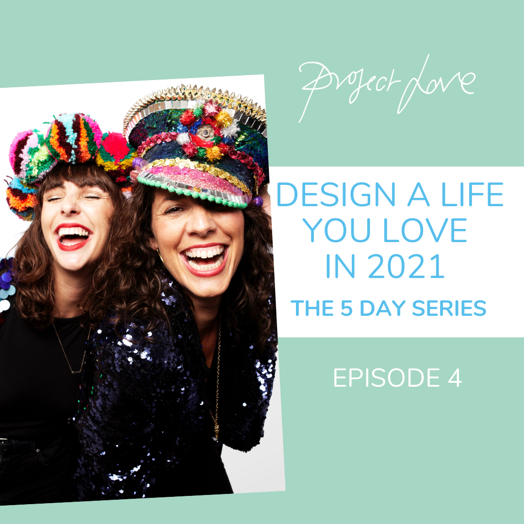 How to design a life you love in 2021   5 part mini-series   Episode 4