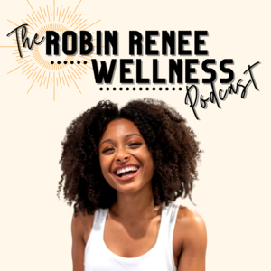 The Robin Renee Wellness Podcast