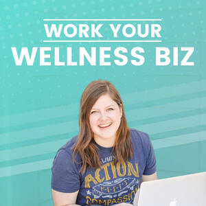 Work Your Wellness Biz: Online Marketing for Health and Fitness Coaches