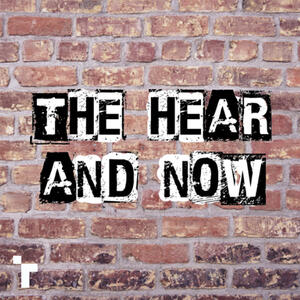 The Hear and Now