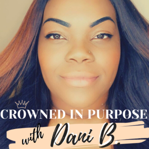 Crowned in Purpose Podcast with Dani B.