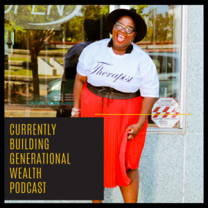 Currently Building Generational Wealth Podcast