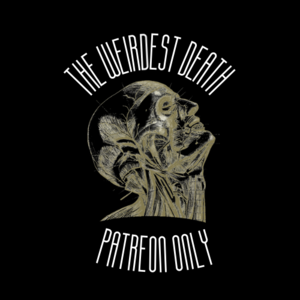 The Weirdest Death Podcast-Patreon Feed