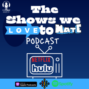 Shows We Love To Hate Podcast