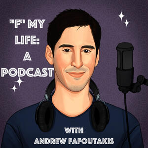 """""""F"""" My Life: A Podcast with Andrew Fafoutakis"""