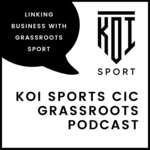 The Koi Sports CIC Grassroots Podcast