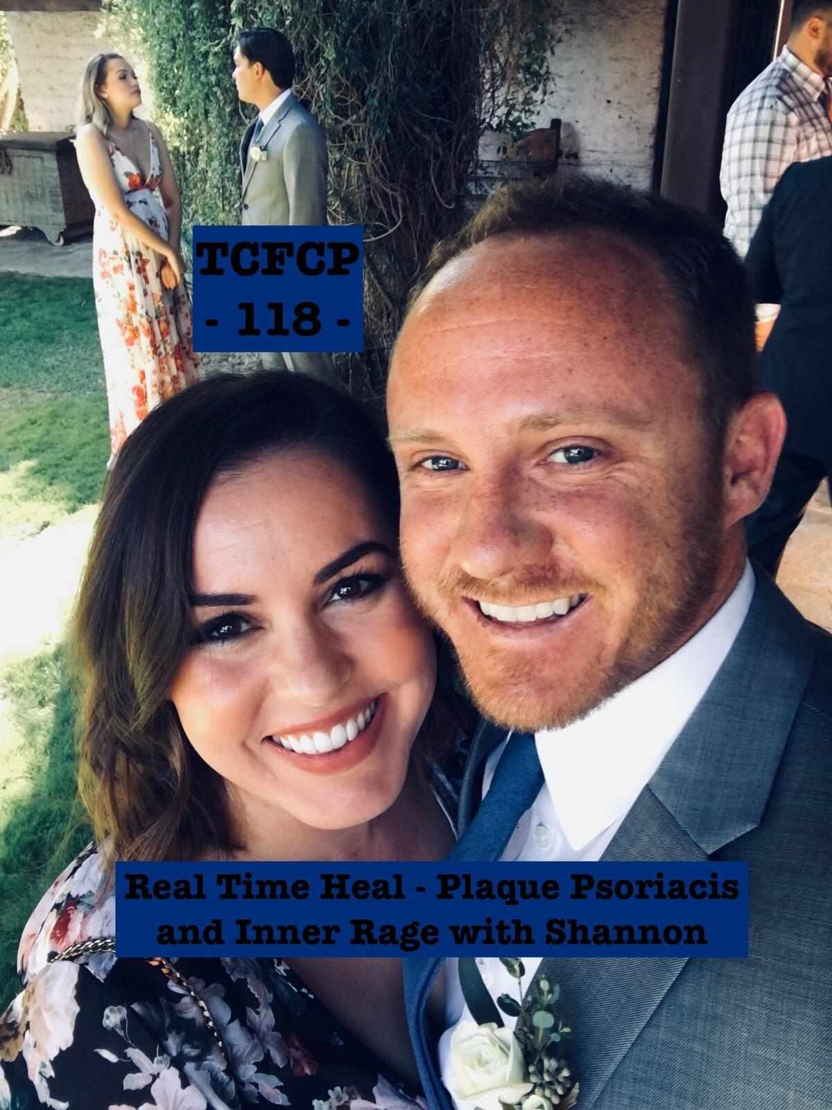 118: EPISODE 118 - REAL TIME HEAL - Plaque Psoriasis and Inner Rage with Shannon