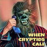 When Cryptids Call