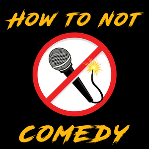 How To Not Comedy