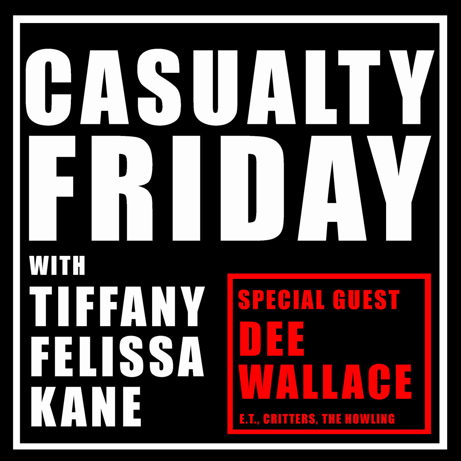 Casualty Friday with special guest Dee Wallace