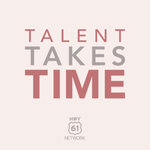 Talent Takes Time