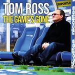 The Game's Gone with Tom Ross