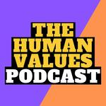 The Human Values Podcast