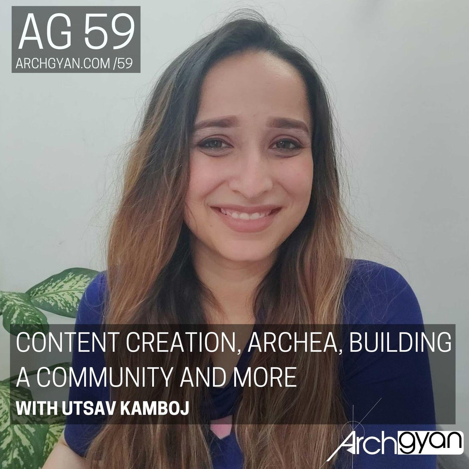 Content Creation, Archea, Building a Community and more with Utsav Kamboj | AG 59