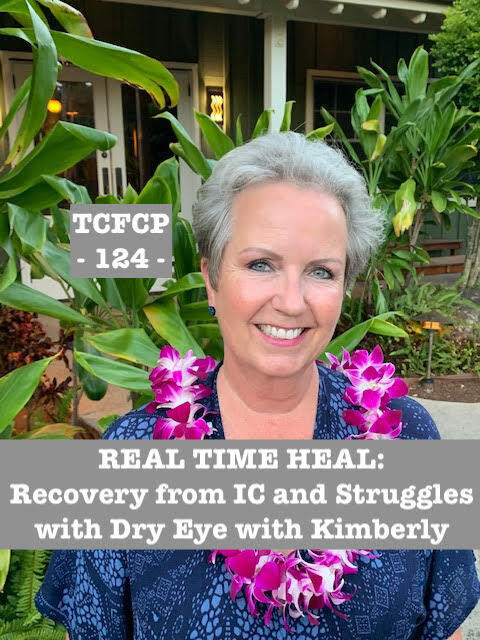 124: EPISODE 124 - REAL TIME HEAL - Recovery from IC and Struggles with Dry Eye with Kimberly