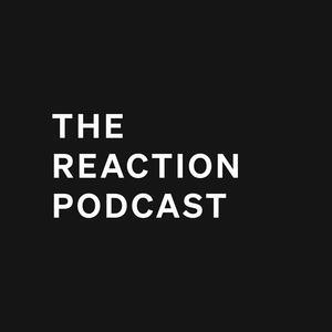 The Reaction Podcast