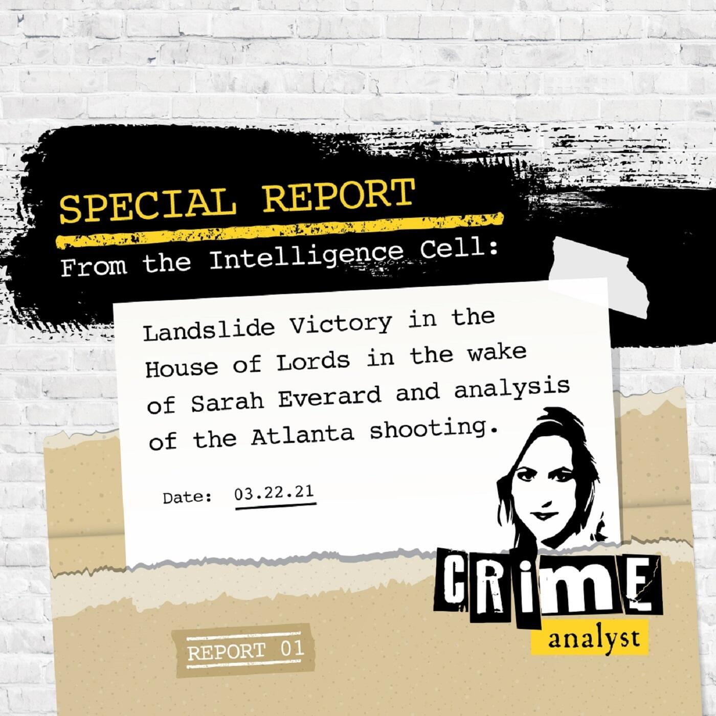 12: Special Report from the Intelligence Cell | Landslide Victory in the House of Lords in the Wake of Sarah Everard & Analysis of the Atlanta Shooting