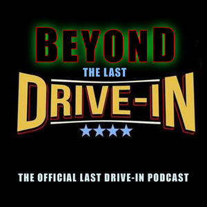 Beyond the Last Drive-In : The Official Last Drive-In Podcast