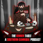 The Dinner Table: A Southern Cannibal Podcast
