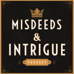Misdeeds & Intrigue: Scandals, Royals & Crimes, Oh My!